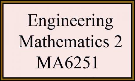 syllabus notes ma6251 engineering mathematics 2 regulation 2013 semester 2 anna university maths 2 m2
