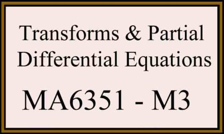 MA6351 MATHS3 M3 Transforms & Partial Differential Equations QUESTION PAPER QUESTION BANK IMPORTANT QUESTION NOTES SYLLABUS