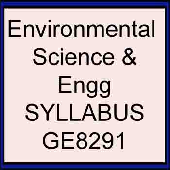 GE8291 SYLLABUS ENVIRONMENTAL SCIENCE AND ENGINEERING ANNA UNIVERSITY REGULATION 2017