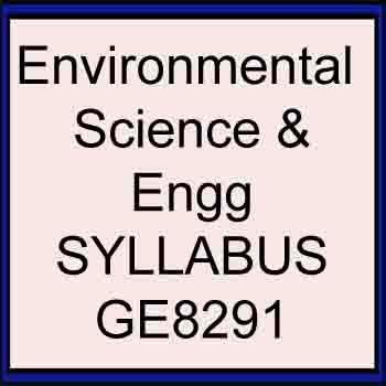 GE8291 SYLLABUS ENVIRONMENTAL SCIENCE AND ENGINEERING ANNA UNIVERSITY REGULATION 2017