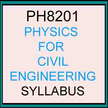 PH8201 PHYSICS FOR CIVIL ENGINEERING SYLLABUS REGULATION 2017 ANNA UNIVERSITY SEMESTER 2